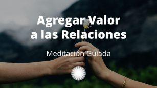 Meditación Guiada Agregar Valor A Las Relaciones