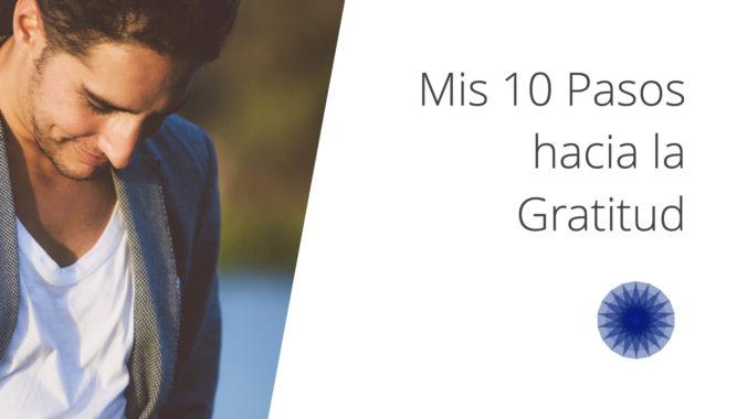 Mis 10 Pasos Hacia La Gratitud